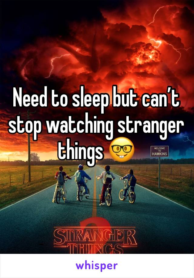 Need to sleep but can't stop watching stranger things 🤓