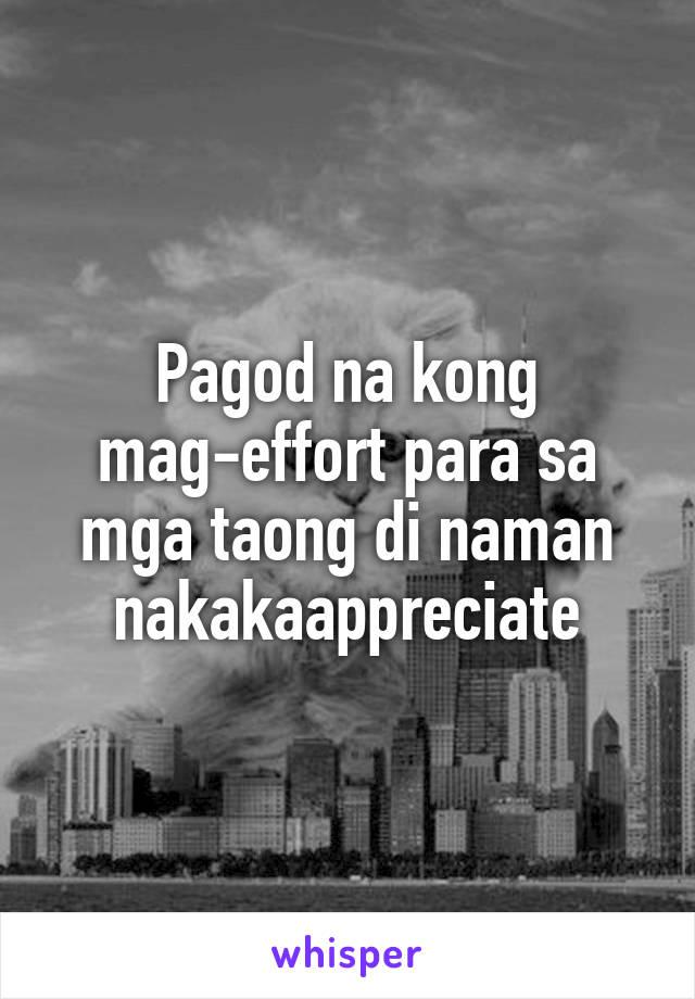 Pagod na kong mag-effort para sa mga taong di naman nakakaappreciate
