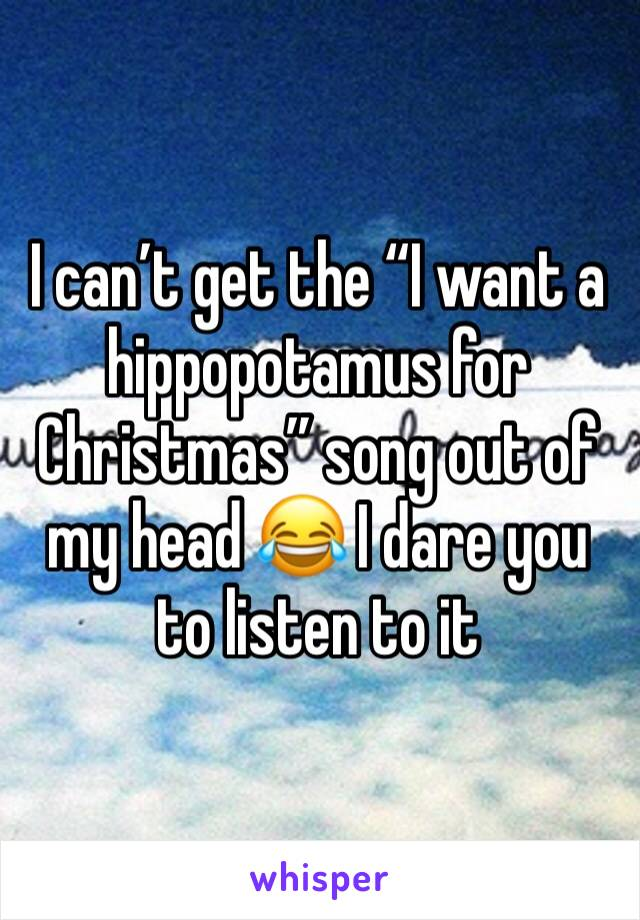 """I can't get the """"I want a hippopotamus for Christmas"""" song out of my head 😂 I dare you to listen to it"""