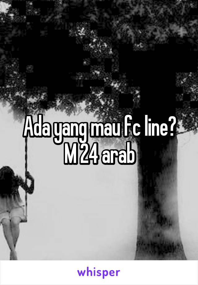 Ada yang mau fc line? M 24 arab