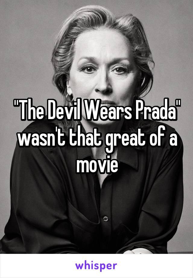 """The Devil Wears Prada"" wasn't that great of a movie"