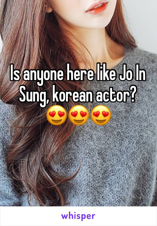 Is anyone here like Jo In Sung, korean actor? 😍😍😍