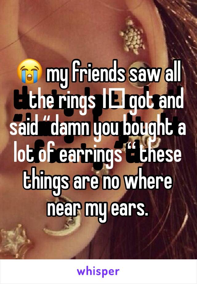"""😭 my friends saw all the rings I️ got and said """"damn you bought a lot of earrings """" these things are no where near my ears."""