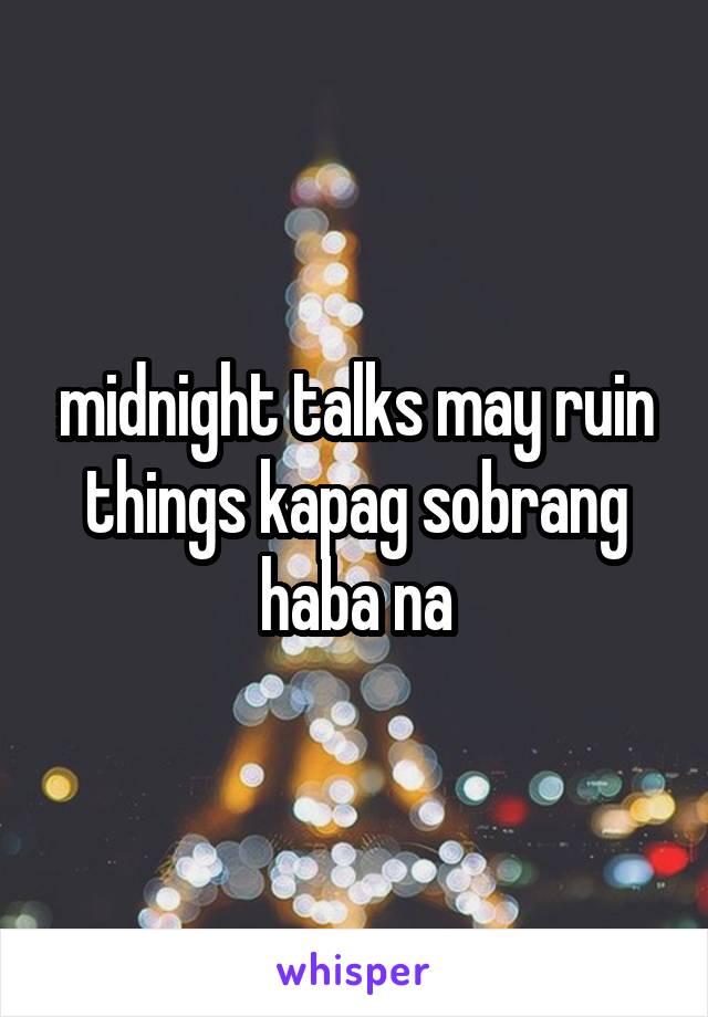 midnight talks may ruin things kapag sobrang haba na