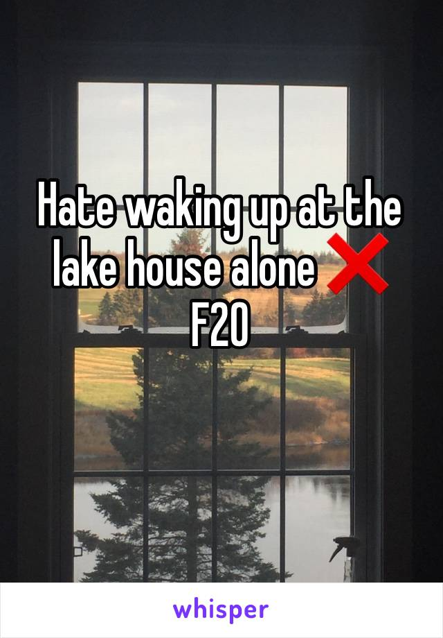 Hate waking up at the lake house alone ❌ F20