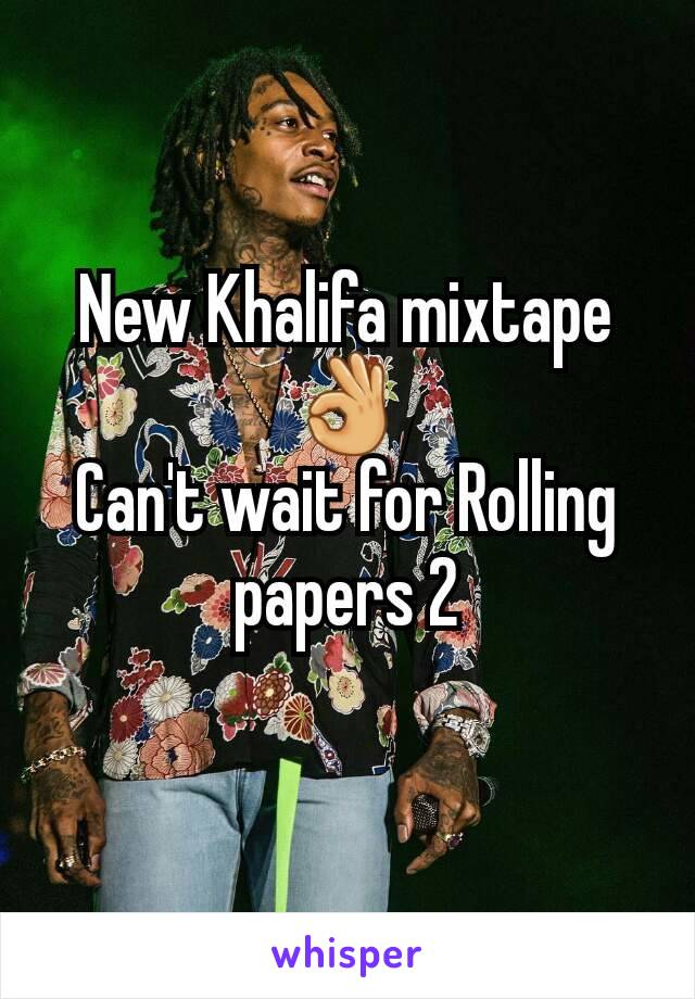 New Khalifa mixtape👌 Can't wait for Rolling papers 2