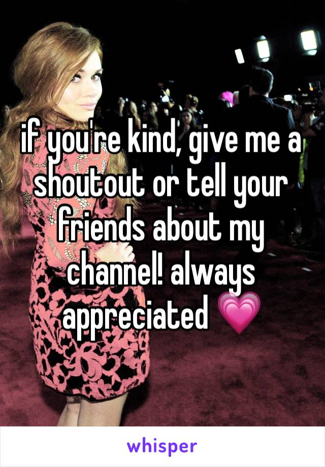if you're kind, give me a shoutout or tell your friends about my channel! always appreciated 💗