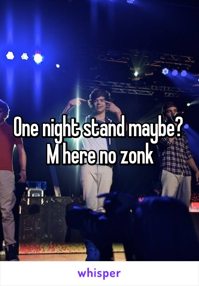 One night stand maybe?  M here no zonk