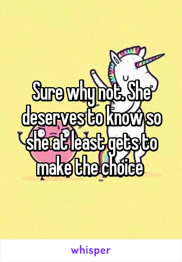 Sure why not. She deserves to know so she at least gets to make the choice