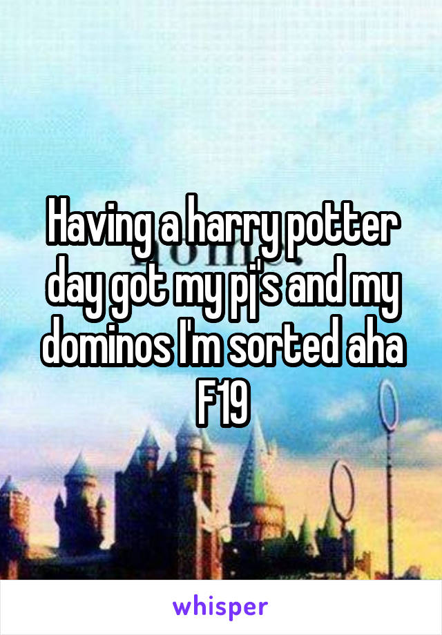 Having a harry potter day got my pj's and my dominos I'm sorted aha F19