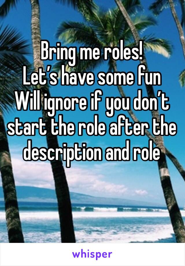 Bring me roles!  Let's have some fun  Will ignore if you don't start the role after the description and role