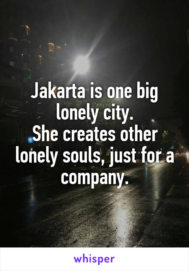 Jakarta is one big lonely city. She creates other lonely souls, just for a company.