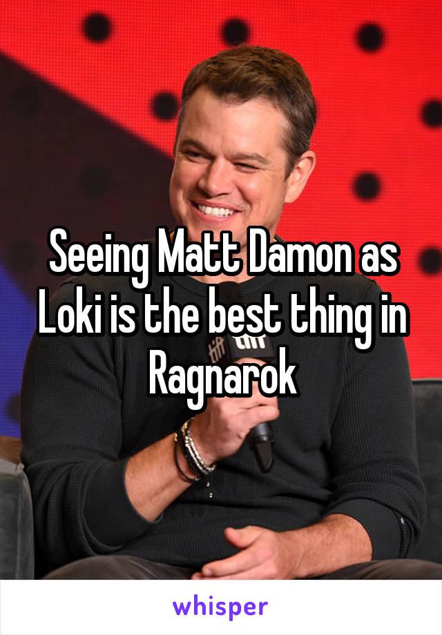 Seeing Matt Damon as Loki is the best thing in Ragnarok