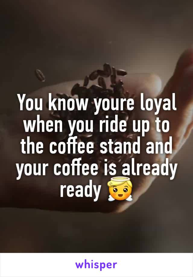 You know youre loyal when you ride up to the coffee stand and your coffee is already ready 😇