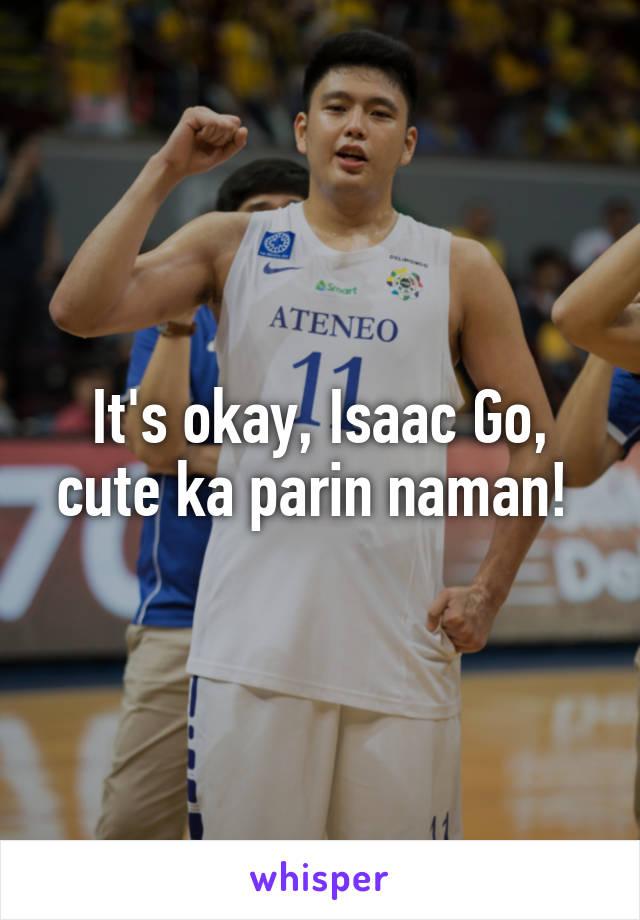 It's okay, Isaac Go, cute ka parin naman!