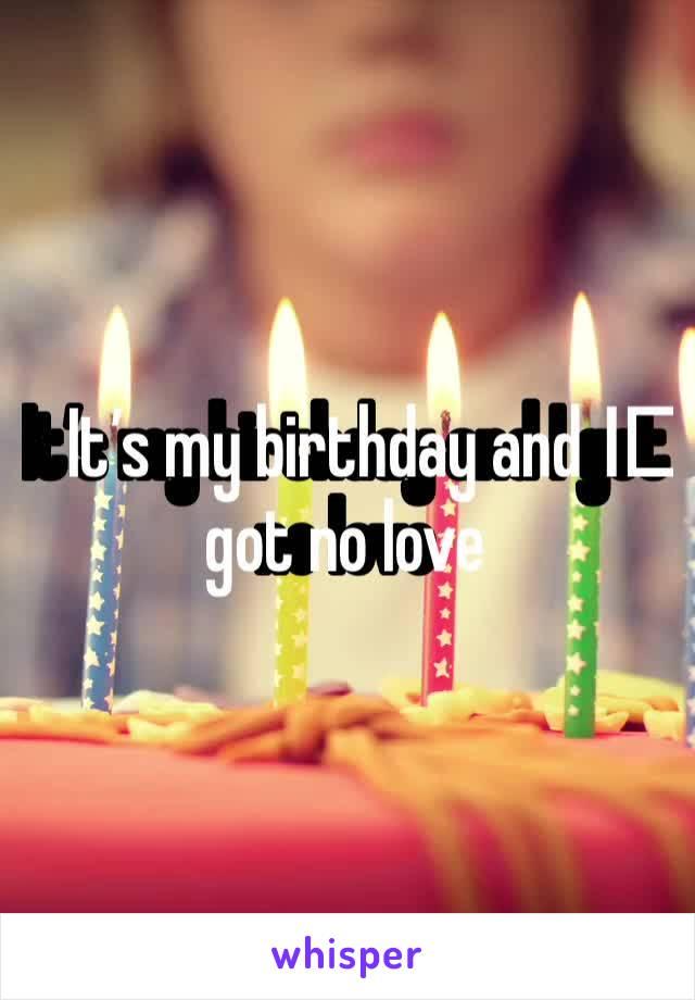 It's my birthday and I️ got no love