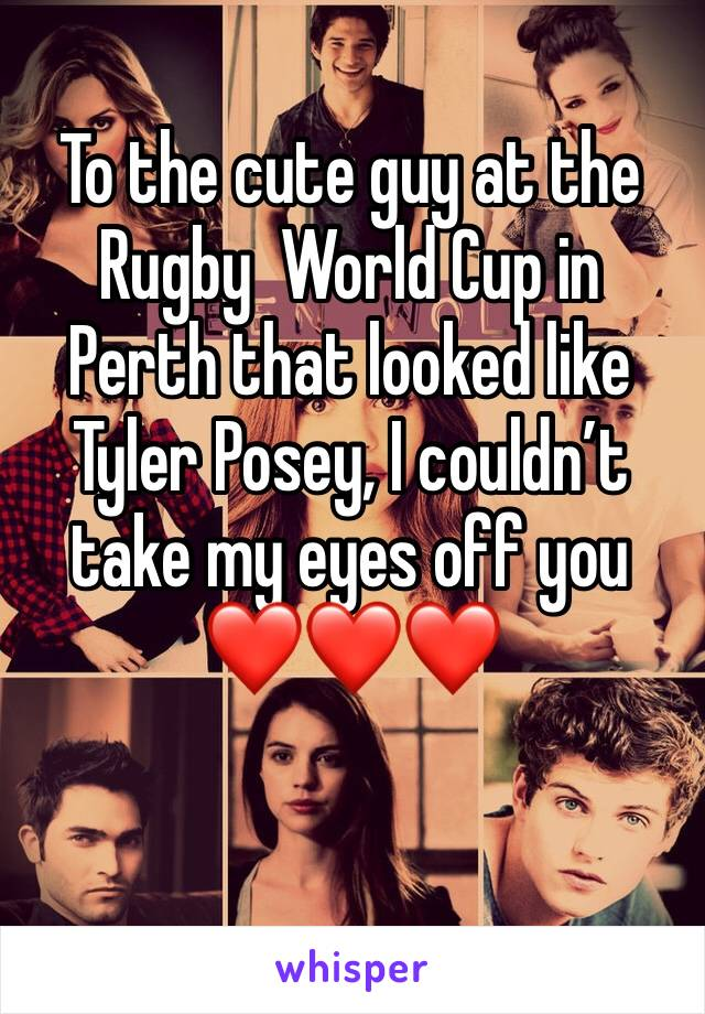 To the cute guy at the Rugby  World Cup in Perth that looked like Tyler Posey, I couldn't take my eyes off you ❤️❤️❤️