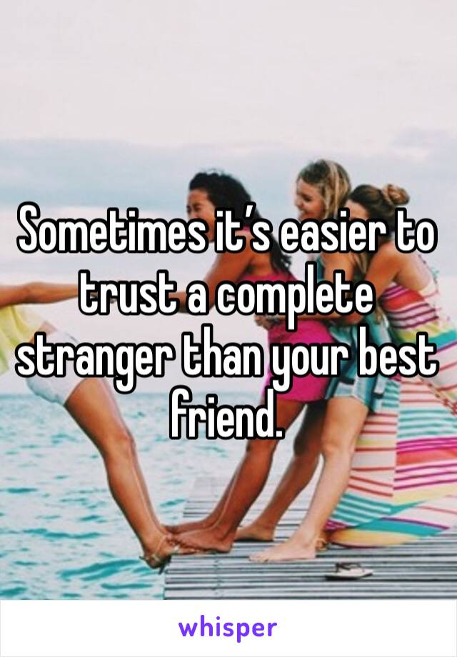 Sometimes it's easier to trust a complete stranger than your best friend.