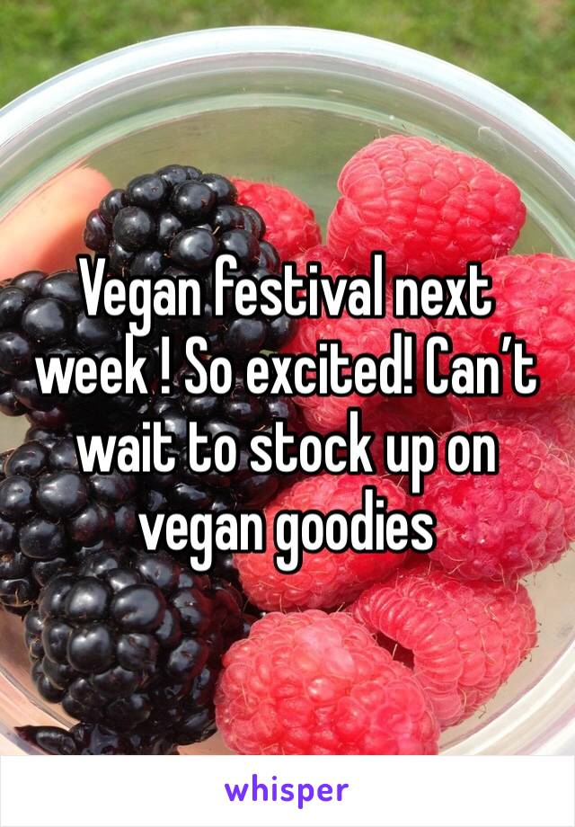 Vegan festival next week ! So excited! Can't wait to stock up on vegan goodies