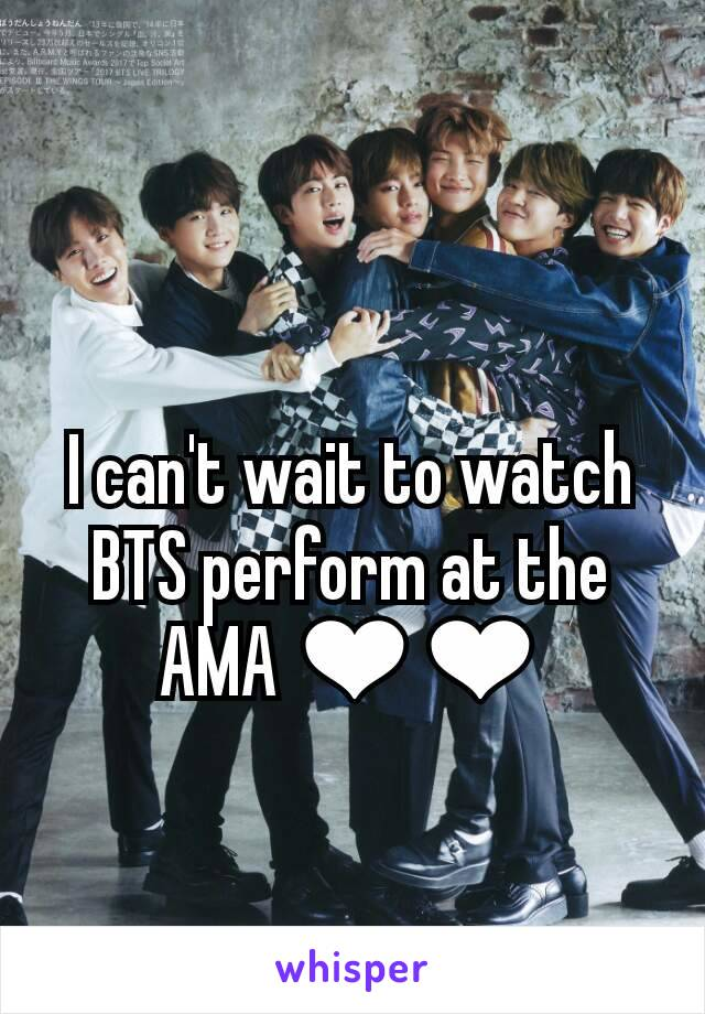 I can't wait to watch BTS perform at the AMA ❤❤