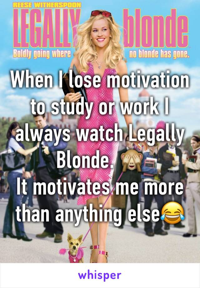 When I lose motivation to study or work I always watch Legally Blonde. 🙈 It motivates me more than anything else😂