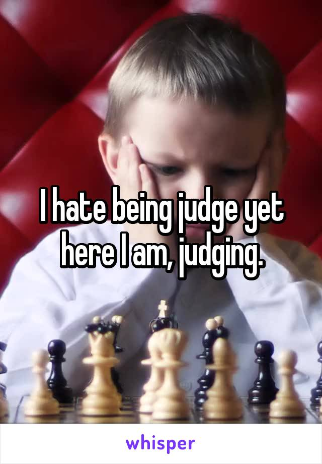 I hate being judge yet here I am, judging.