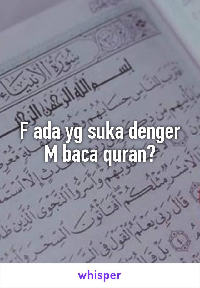 F ada yg suka denger M baca quran?