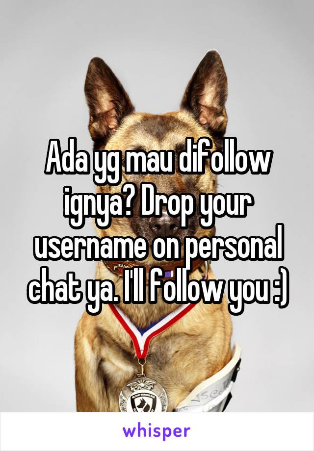 Ada yg mau difollow ignya? Drop your username on personal chat ya. I'll follow you :)