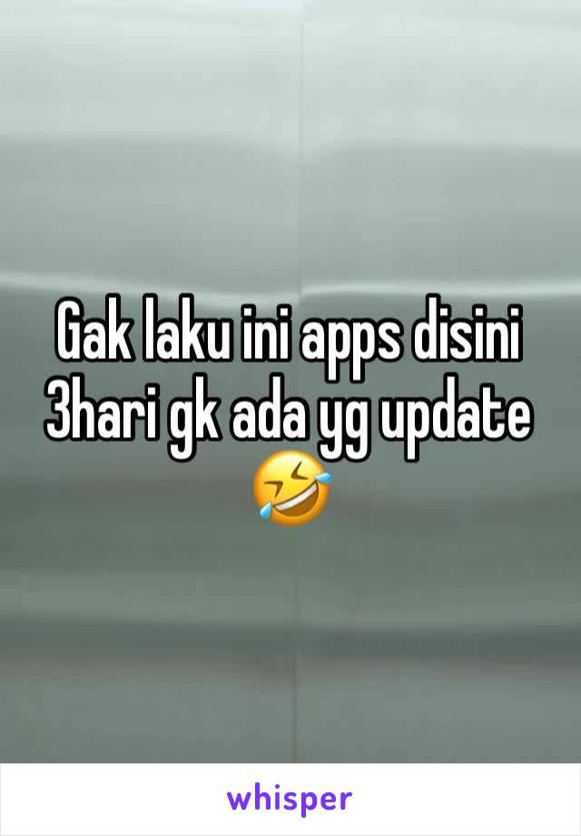 Gak laku ini apps disini 3hari gk ada yg update 🤣