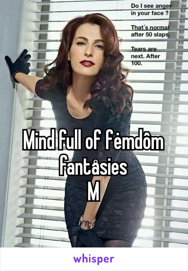 Mind full of fėmdôm fantåsies M