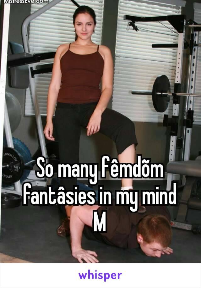 So many fêmdõm fantâsies in my mind M