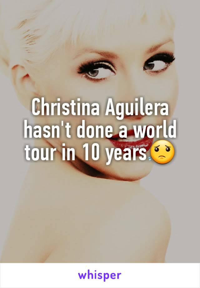 Christina Aguilera hasn't done a world tour in 10 years😟