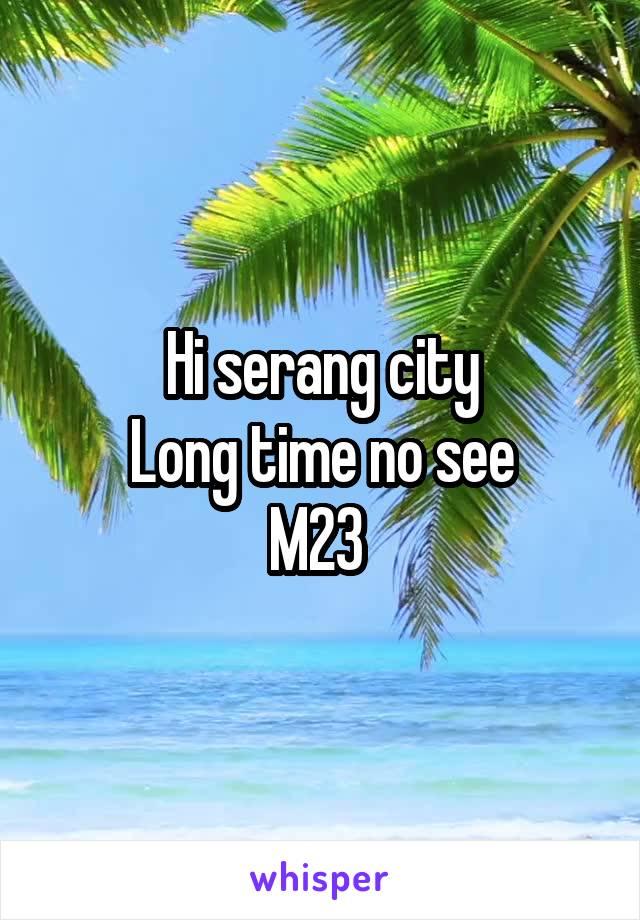 Hi serang city Long time no see M23