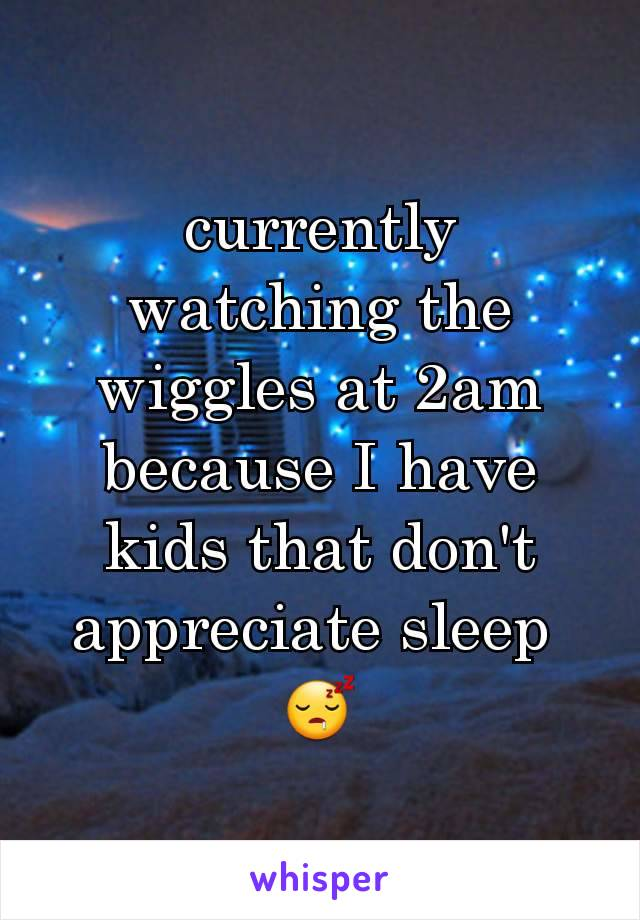 currently watching the wiggles at 2am because I have kids that don't appreciate sleep  😴
