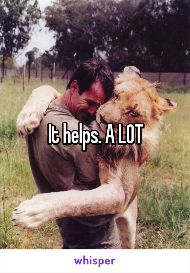 It helps. A LOT