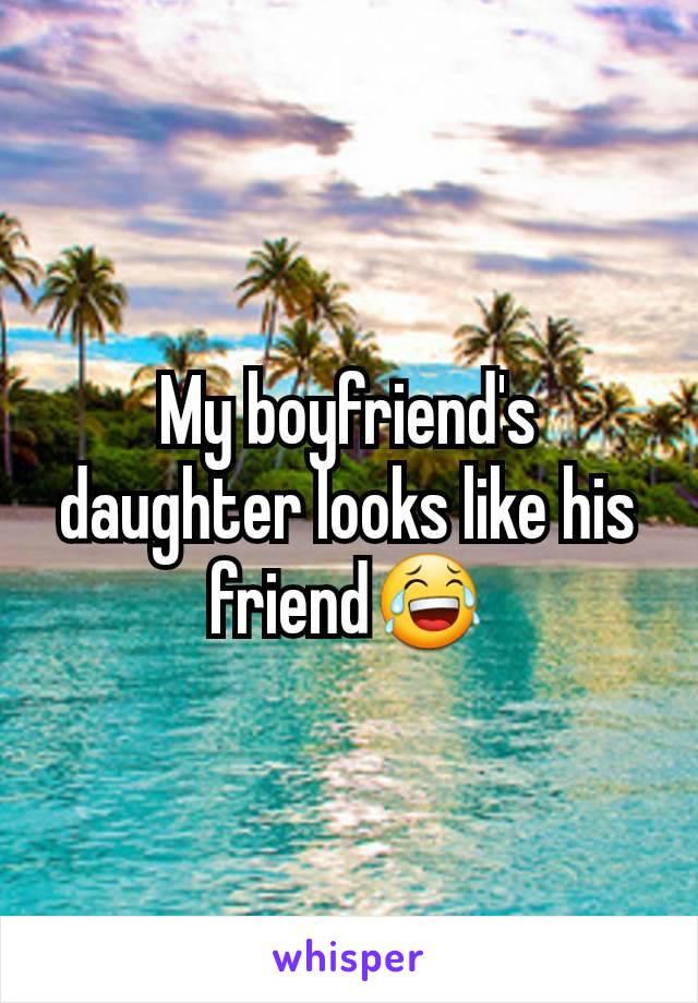 My boyfriend's daughter looks like his friend😂