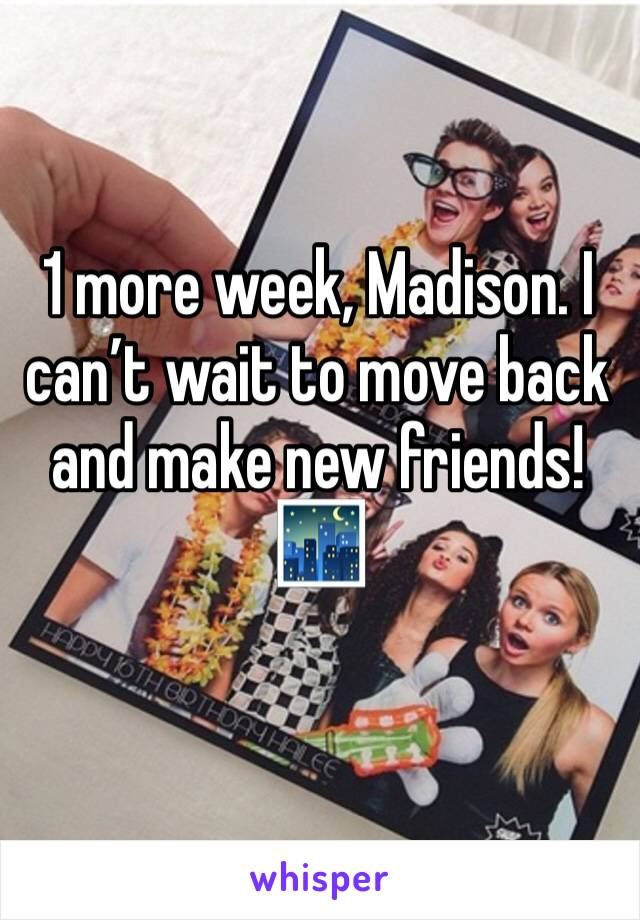1 more week, Madison. I can't wait to move back and make new friends! 🌃