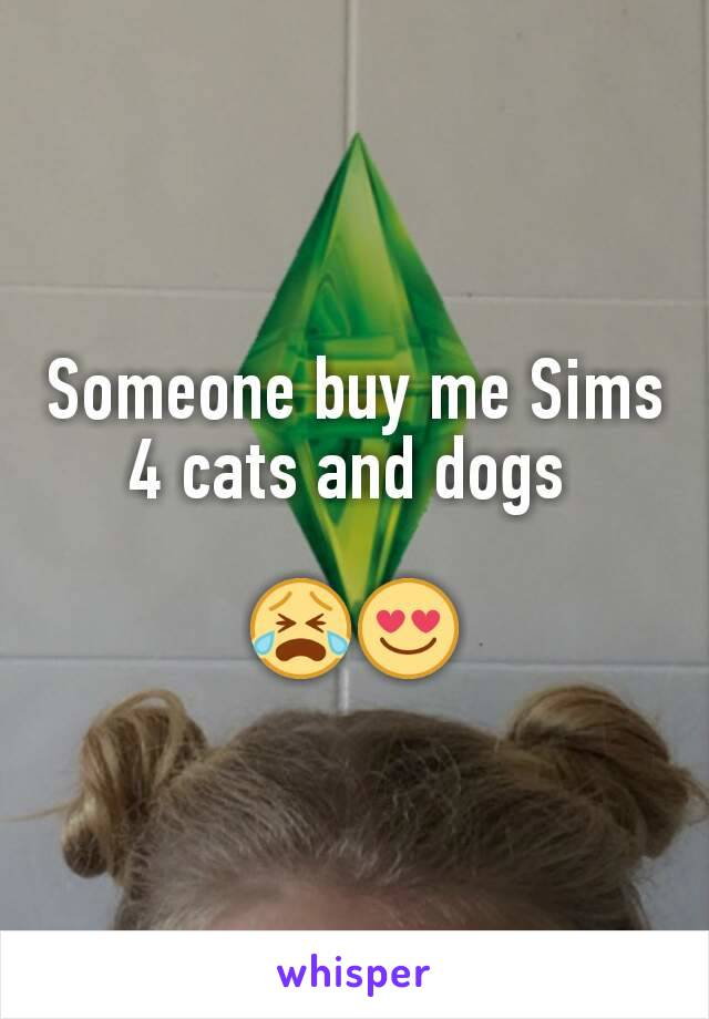 Someone buy me Sims 4 cats and dogs   😭😍