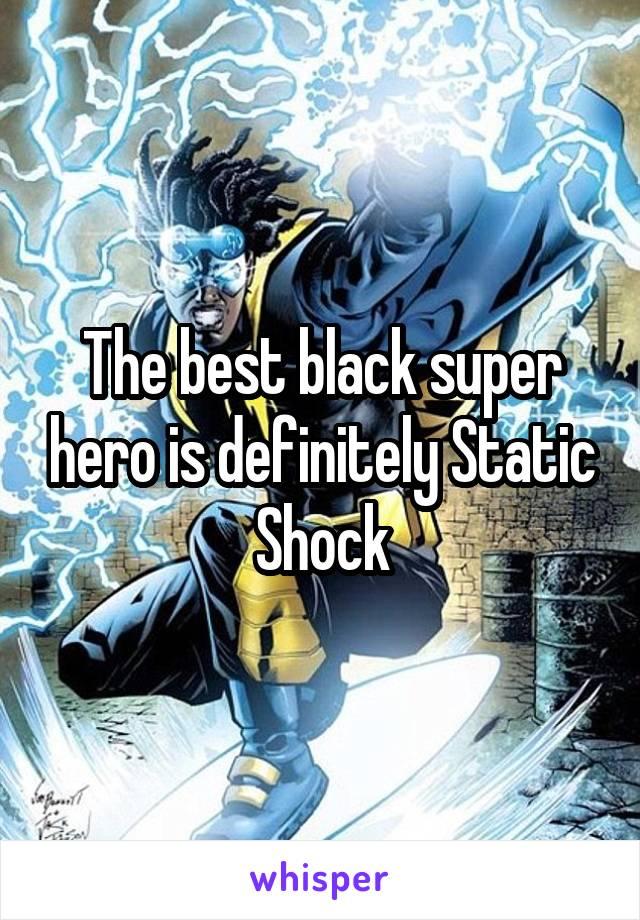 The best black super hero is definitely Static Shock