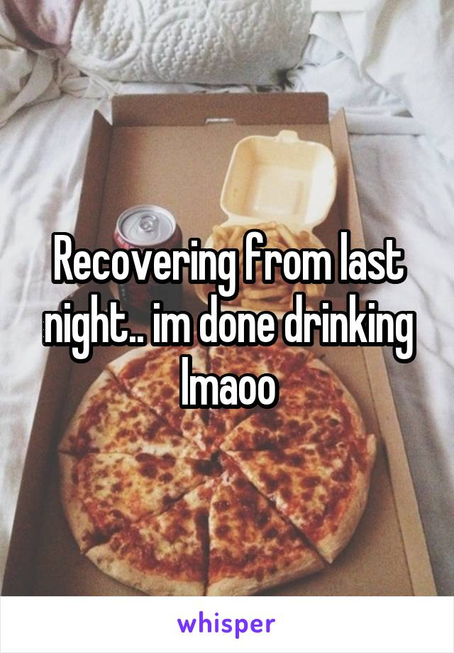 Recovering from last night.. im done drinking lmaoo