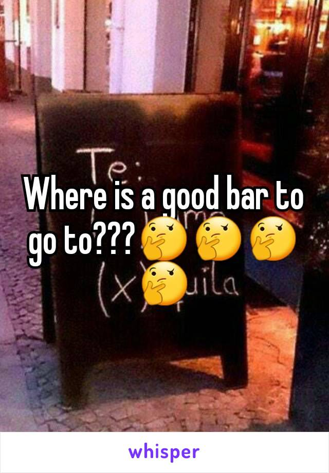 Where is a good bar to go to???🤔🤔🤔🤔