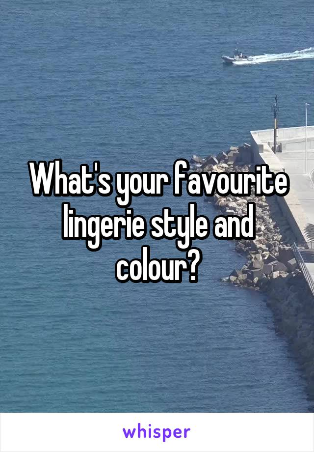 What's your favourite lingerie style and colour?
