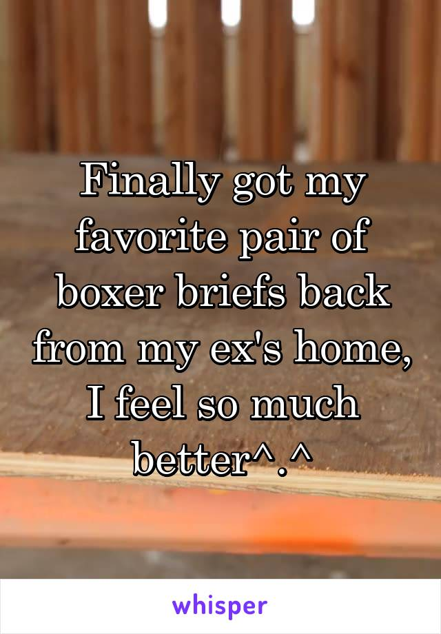 Finally got my favorite pair of boxer briefs back from my ex's home, I feel so much better^.^