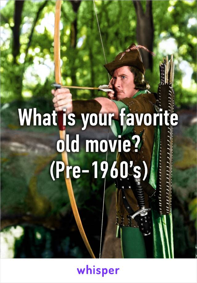 What is your favorite old movie? (Pre-1960's)