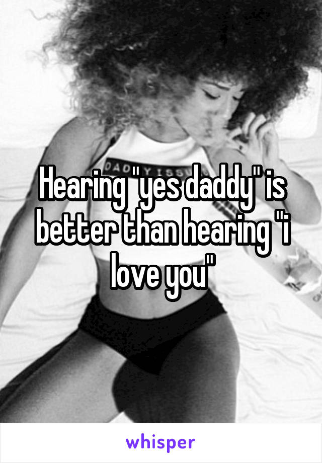 """Hearing """"yes daddy"""" is better than hearing """"i love you"""""""