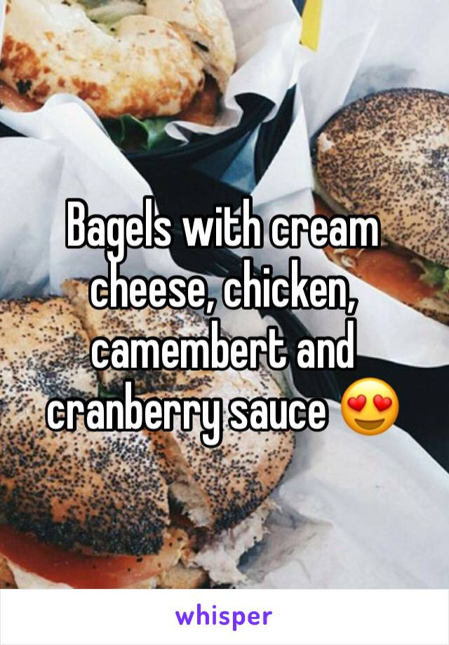 Bagels with cream cheese, chicken, camembert and cranberry sauce 😍