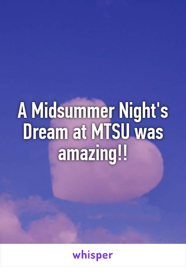 A Midsummer Night's Dream at MTSU was amazing!!