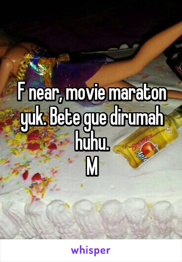 F near, movie maraton yuk. Bete gue dirumah huhu. M