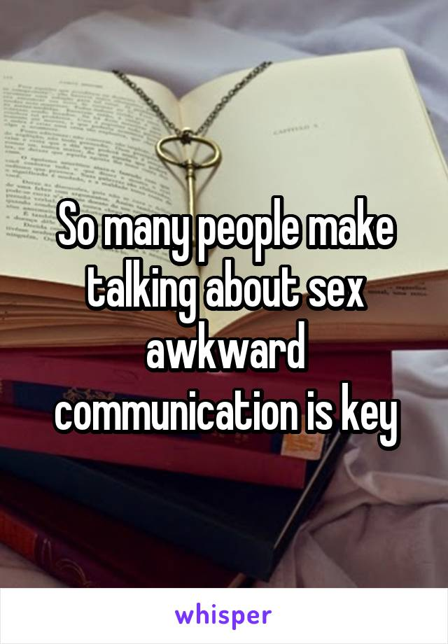 So many people make talking about sex awkward communication is key