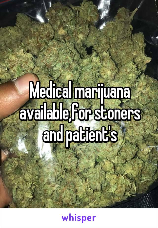 Medical marijuana available,for stoners and patient's